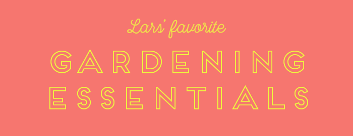 Lars favorite gardening essentials
